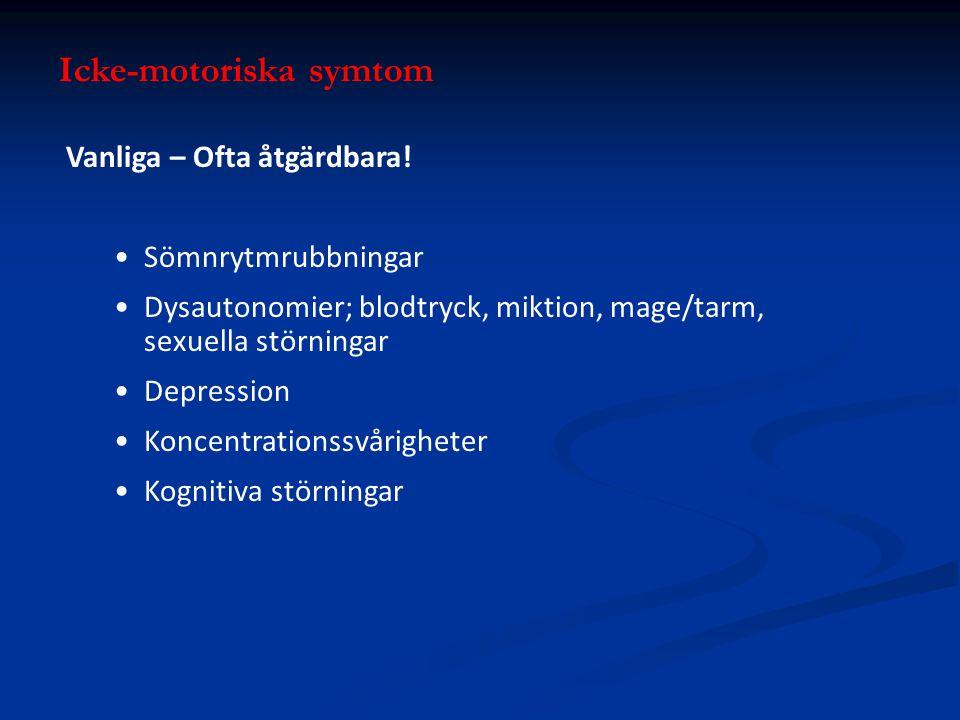 Icke-motoriska symtom Vanliga – Ofta åtgärdbara! Sömnrytmrubbningar Dysautonomier; blodtryck, miktion, mage/tarm, sexuella störningar Depression Konce