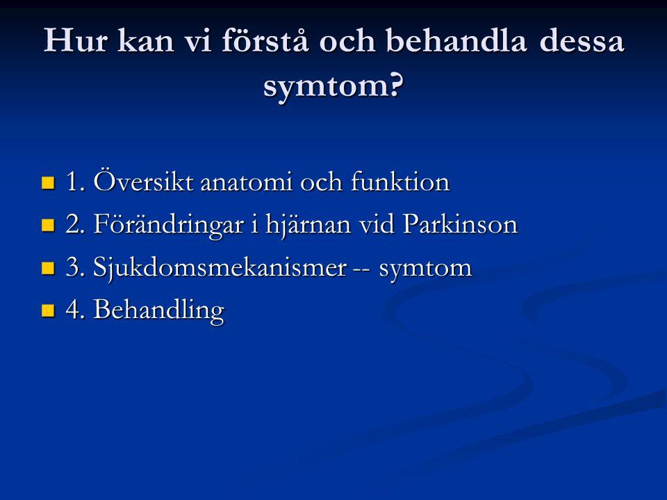 Förändringar i hjärnan vid Parkinson Parkinsons sjukdom – en sjukdom med gradvis utveckling, olika faser Parkinsons sjukdom – en sjukdom med gradvis utveckling, olika faser Framför allt en fortlöpande påverkan av dopaminsystemet, Framför allt en fortlöpande påverkan av dopaminsystemet, men också andra system blir involverade men också andra system blir involverade