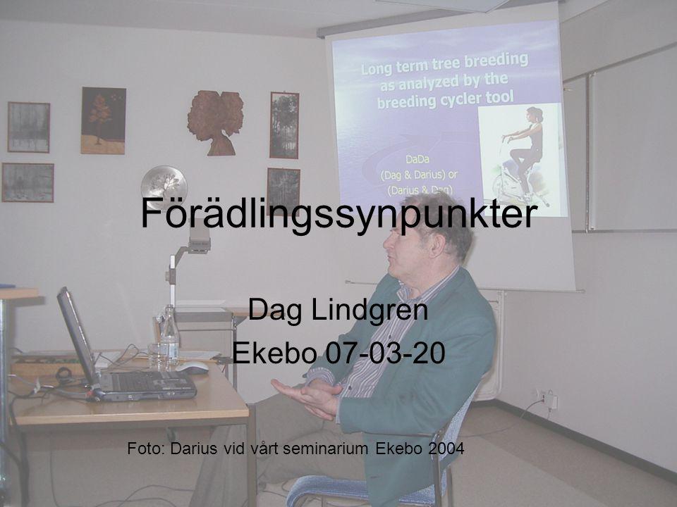 Förädlingssynpunkter Dag Lindgren Ekebo 07-03-20 Foto: Darius vid vårt seminarium Ekebo 2004