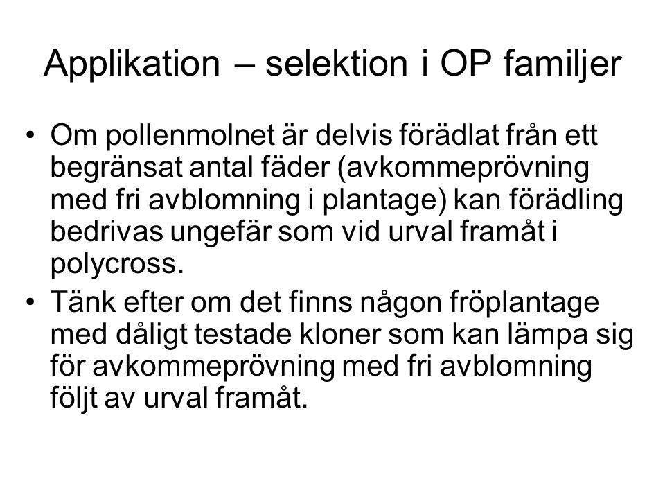 Applikation – selektion i OP familjer Om pollenmolnet är delvis förädlat från ett begränsat antal fäder (avkommeprövning med fri avblomning i plantage) kan förädling bedrivas ungefär som vid urval framåt i polycross.