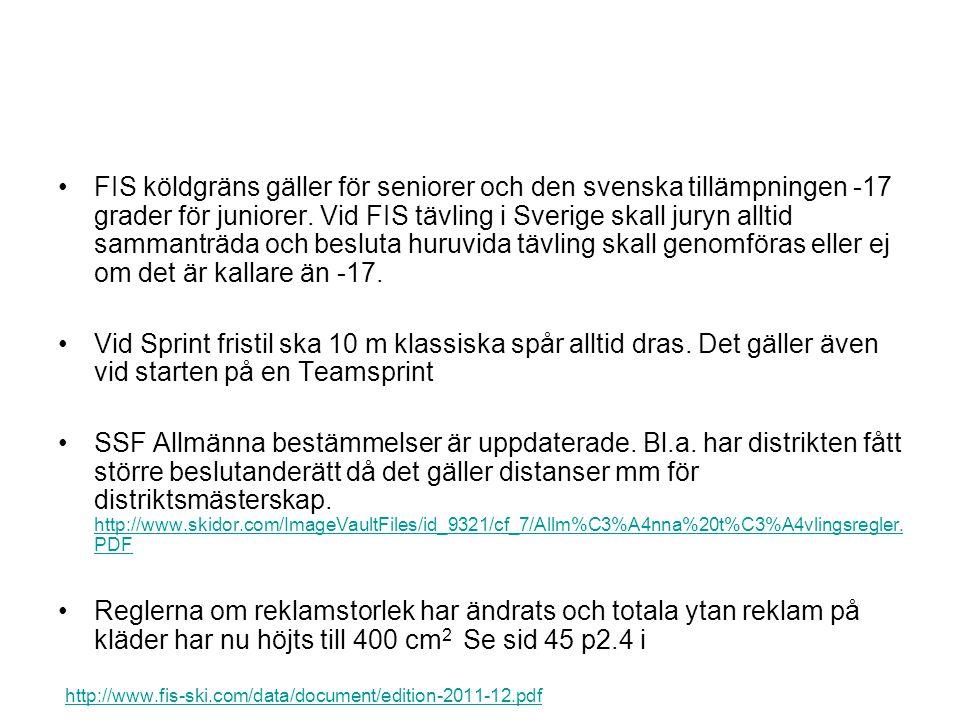 FIS köldgräns gäller för seniorer och den svenska tillämpningen -17 grader för juniorer.