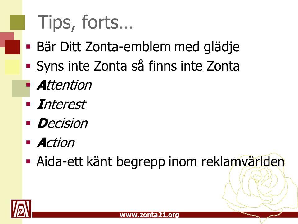 www.zonta21.org Tips, forts…  Bär Ditt Zonta-emblem med glädje  Syns inte Zonta så finns inte Zonta  Attention  Interest  Decision  Action  Aida-ett känt begrepp inom reklamvärlden