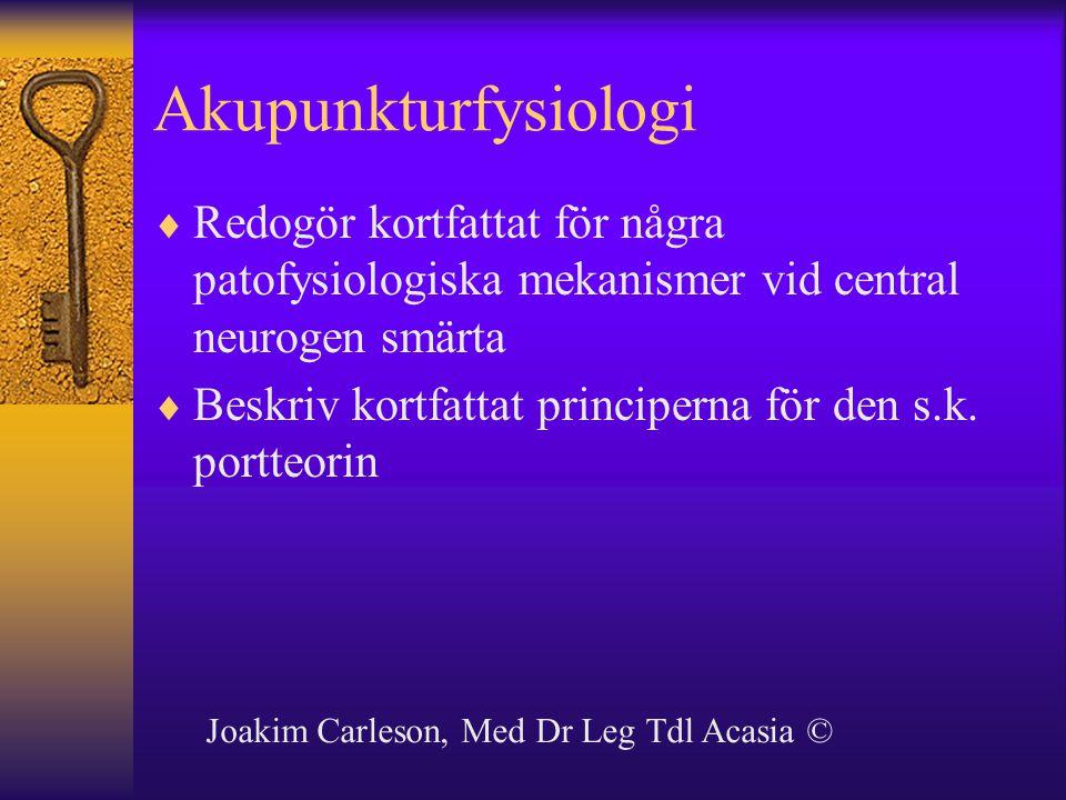 Akupunkturfysiologi  Redogör kortfattat för några patofysiologiska mekanismer vid central neurogen smärta  Beskriv kortfattat principerna för den s.