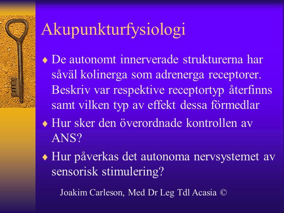 Akupunkturfysiologi  De autonomt innerverade strukturerna har såväl kolinerga som adrenerga receptorer. Beskriv var respektive receptortyp återfinns