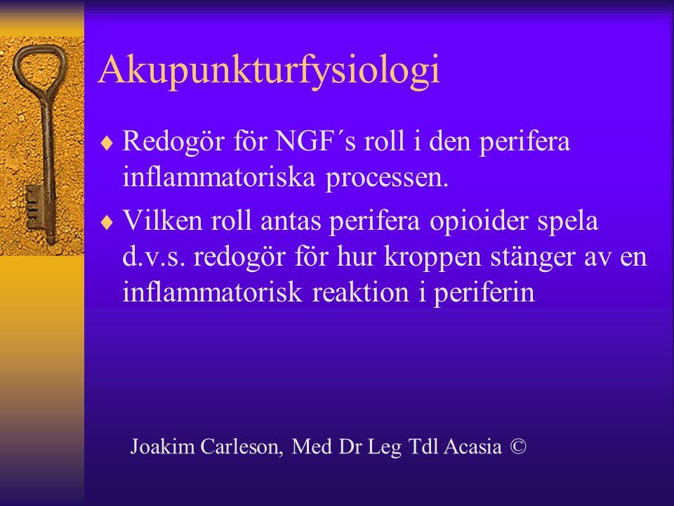 Akupunkturfysiologi  Redogör för NGF´s roll i den perifera inflammatoriska processen.  Vilken roll antas perifera opioider spela d.v.s. redogör för