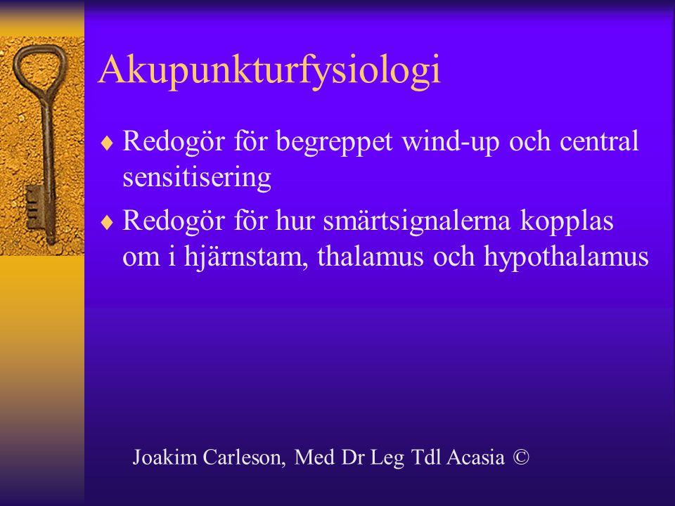 Akupunkturfysiologi  Redogör för begreppet wind-up och central sensitisering  Redogör för hur smärtsignalerna kopplas om i hjärnstam, thalamus och h