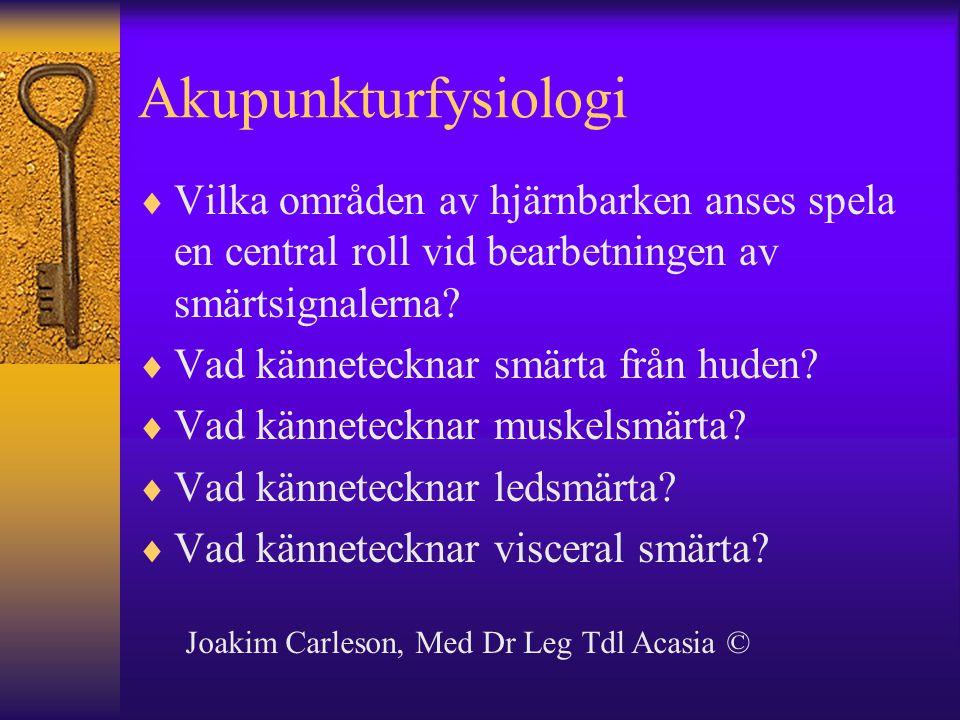 Akupunkturfysiologi  Vilka områden av hjärnbarken anses spela en central roll vid bearbetningen av smärtsignalerna?  Vad kännetecknar smärta från hu