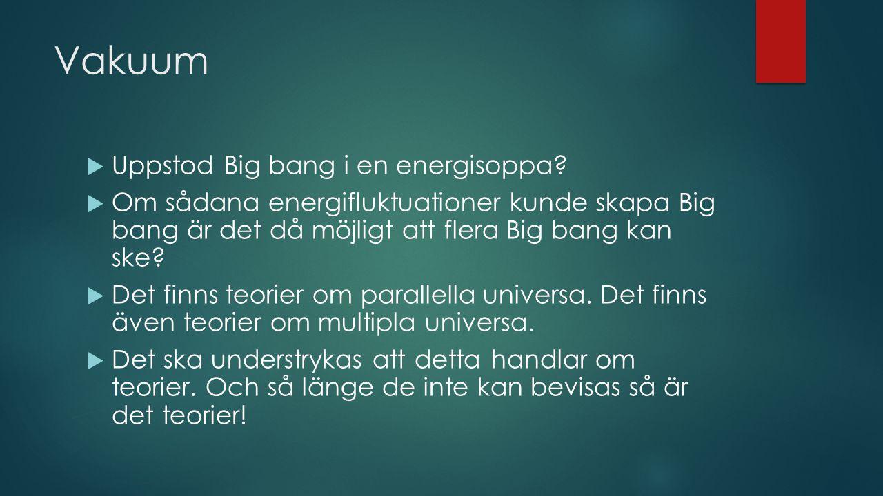 Vakuum  Uppstod Big bang i en energisoppa.