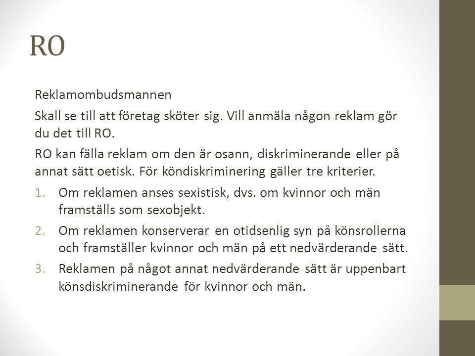 RO Reklamombudsmannen Skall se till att företag sköter sig.
