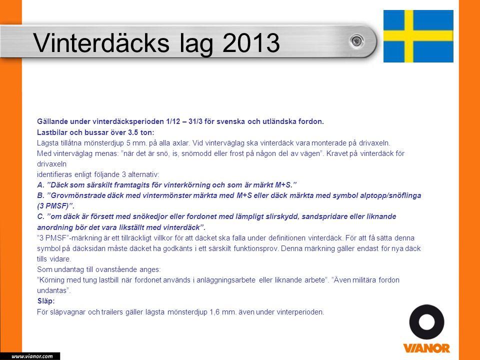 Vinterdäcks lag 2013 Gällande under vinterdäcksperioden 1/12 – 31/3 för svenska och utländska fordon. Lastbilar och bussar över 3.5 ton: Lägsta tillåt