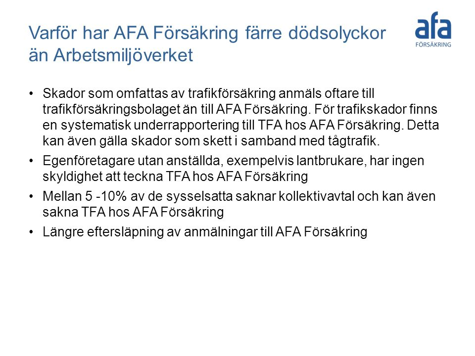 Varför har AFA Försäkring färre dödsolyckor än Arbetsmiljöverket Skador som omfattas av trafikförsäkring anmäls oftare till trafikförsäkringsbolaget än till AFA Försäkring.