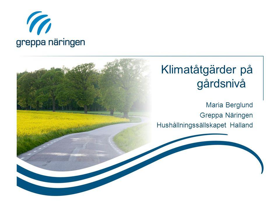 Klimatåtgärder på gårdsnivå Maria Berglund Greppa Näringen Hushållningssällskapet Halland
