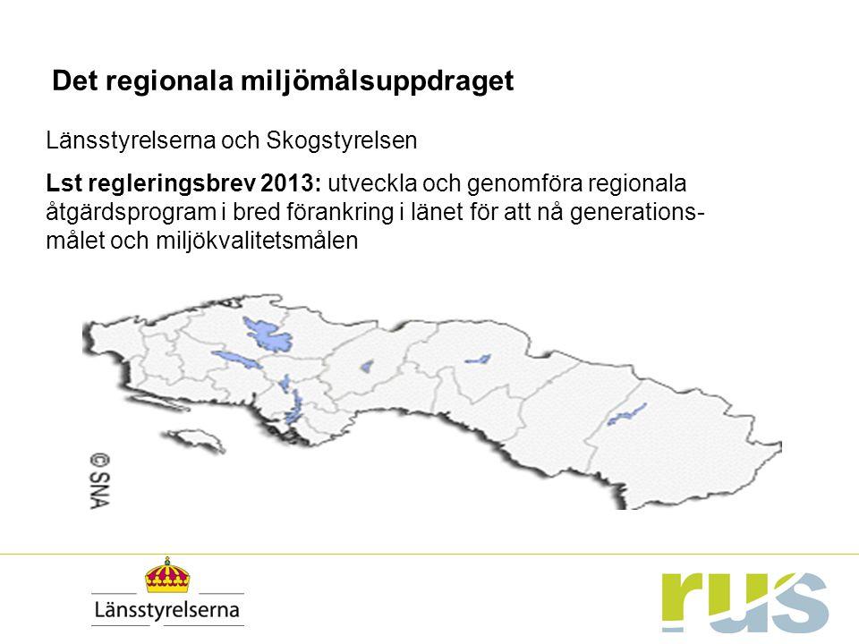 Det regionala miljömålsuppdraget Länsstyrelserna och Skogstyrelsen Lst regleringsbrev 2013: utveckla och genomföra regionala åtgärdsprogram i bred för