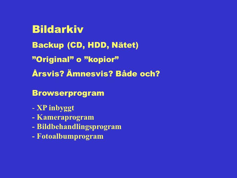"""Bildarkiv Backup (CD, HDD, Nätet) """"Original"""" o """"kopior"""" Årsvis? Ämnesvis? Både och? Browserprogram - XP inbyggt - Kameraprogram - Bildbehandlingsprogr"""