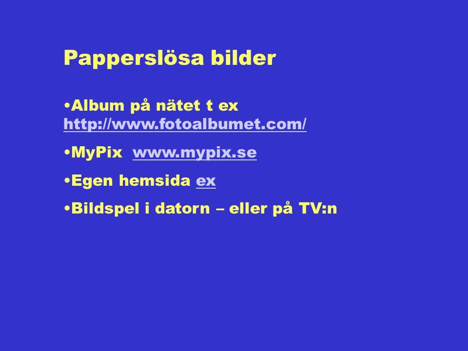 Papperslösa bilder Album på nätet t ex http://www.fotoalbumet.com/ http://www.fotoalbumet.com/ MyPix www.mypix.sewww.mypix.se Egen hemsida exex Bildspel i datorn – eller på TV:n