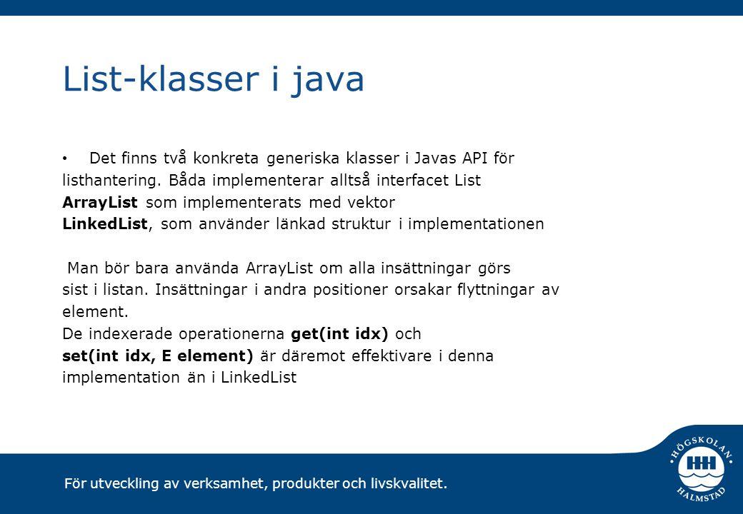 För utveckling av verksamhet, produkter och livskvalitet. List-klasser i java Det finns två konkreta generiska klasser i Javas API för listhantering.