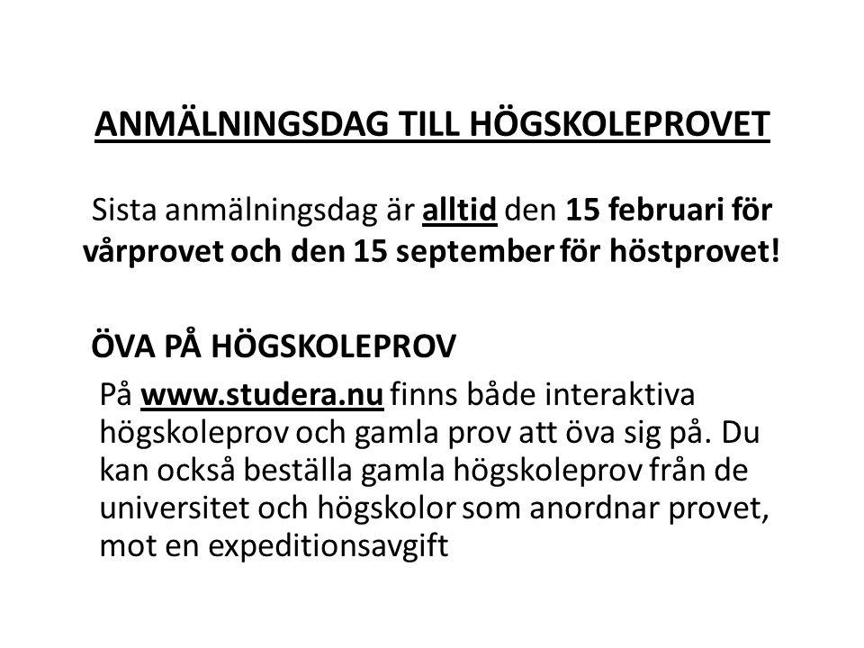 ANMÄLNINGSDAG TILL HÖGSKOLEPROVET Sista anmälningsdag är alltid den 15 februari för vårprovet och den 15 september för höstprovet! ÖVA PÅ HÖGSKOLEPROV