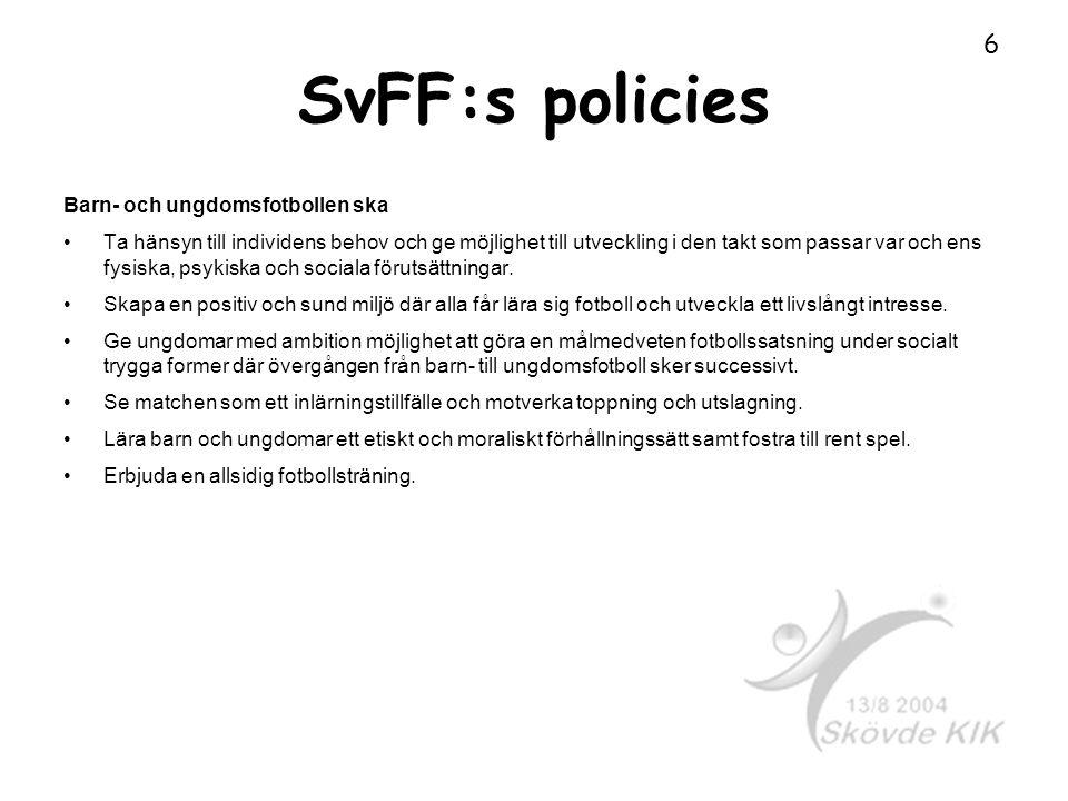 SvFF:s policies Barn- och ungdomsfotbollen ska Ta hänsyn till individens behov och ge möjlighet till utveckling i den takt som passar var och ens fysiska, psykiska och sociala förutsättningar.