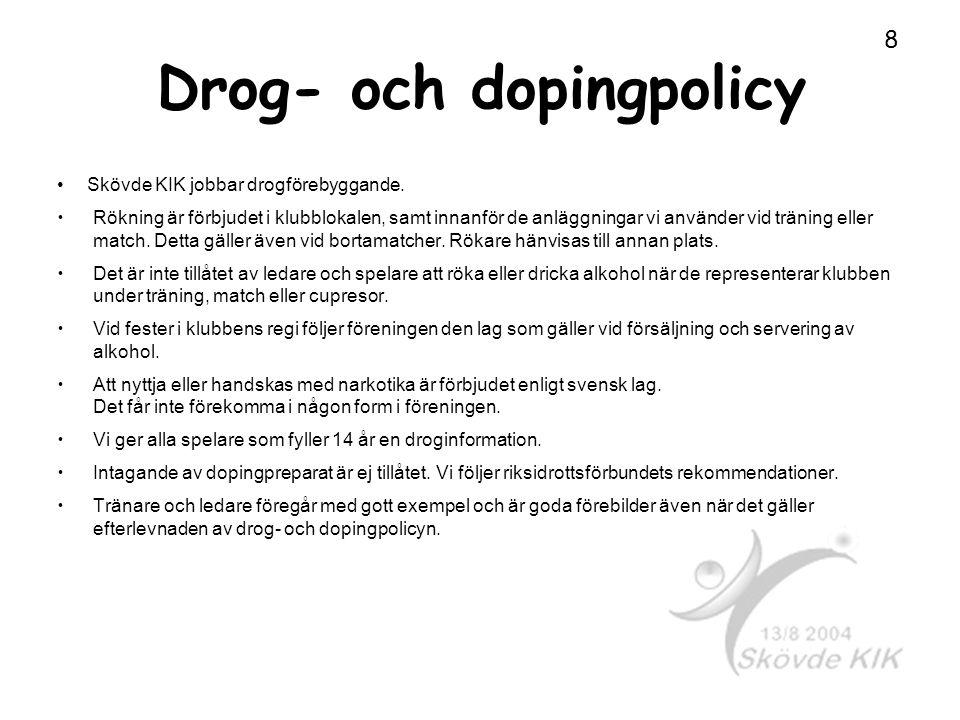 Drog- och dopingpolicy Skövde KIK jobbar drogförebyggande. Rökning är förbjudet i klubblokalen, samt innanför de anläggningar vi använder vid träning