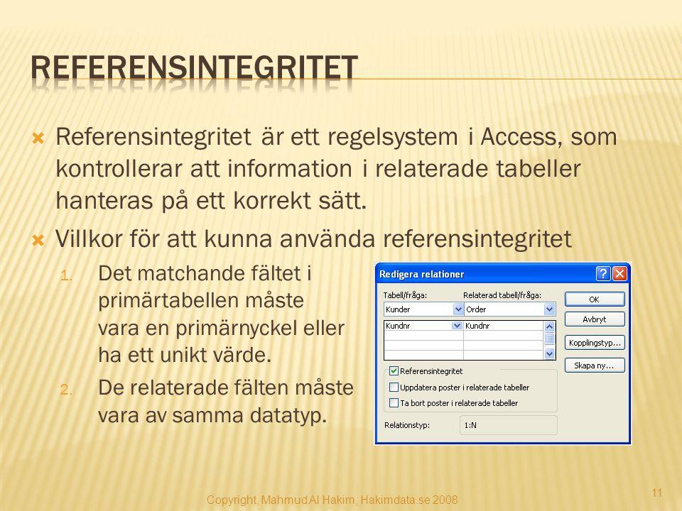  Referensintegritet är ett regelsystem i Access, som kontrollerar att information i relaterade tabeller hanteras på ett korrekt sätt.  Villkor för a