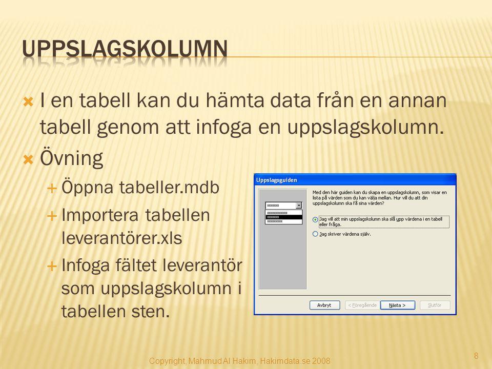  I en tabell kan du hämta data från en annan tabell genom att infoga en uppslagskolumn.  Övning  Öppna tabeller.mdb  Importera tabellen leverantör