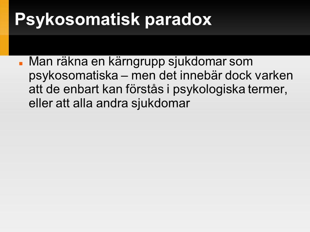 Psykosomatisk paradox Man räkna en kärngrupp sjukdomar som psykosomatiska – men det innebär dock varken att de enbart kan förstås i psykologiska terme