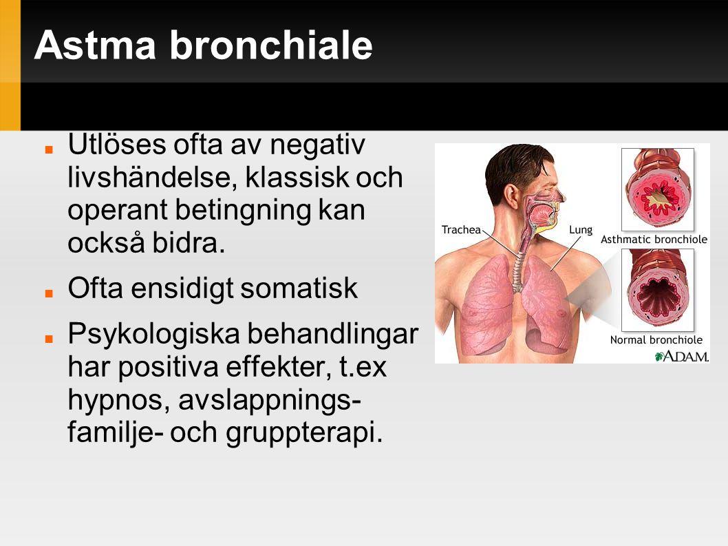 Astma bronchiale Utlöses ofta av negativ livshändelse, klassisk och operant betingning kan också bidra. Ofta ensidigt somatisk Psykologiska behandling