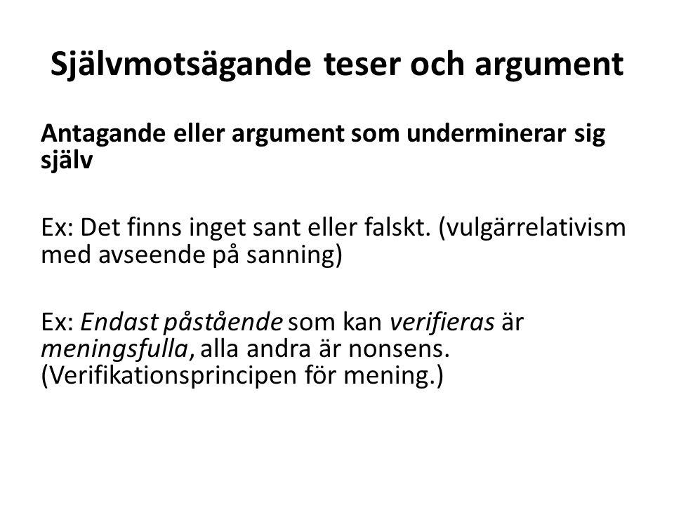 Självmotsägande teser och argument Antagande eller argument som underminerar sig själv Ex: Det finns inget sant eller falskt. (vulgärrelativism med av