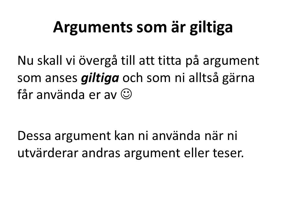 Arguments som är giltiga Nu skall vi övergå till att titta på argument som anses giltiga och som ni alltså gärna får använda er av Dessa argument kan