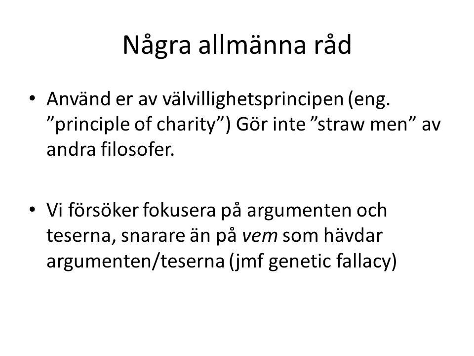 """Några allmänna råd Använd er av välvillighetsprincipen (eng. """"principle of charity"""") Gör inte """"straw men"""" av andra filosofer. Vi försöker fokusera på"""