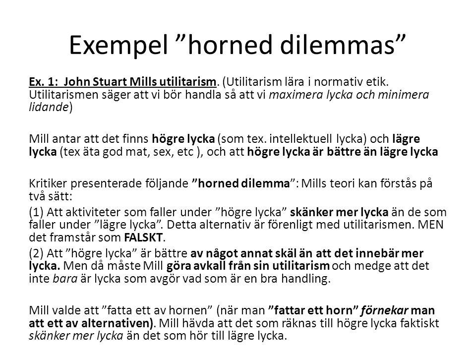 """Exempel """"horned dilemmas"""" Ex. 1: John Stuart Mills utilitarism. (Utilitarism lära i normativ etik. Utilitarismen säger att vi bör handla så att vi max"""