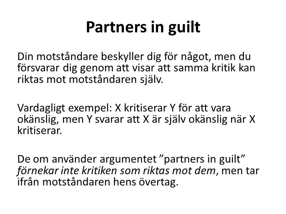 Partners in guilt Din motståndare beskyller dig för något, men du försvarar dig genom att visar att samma kritik kan riktas mot motståndaren själv. Va
