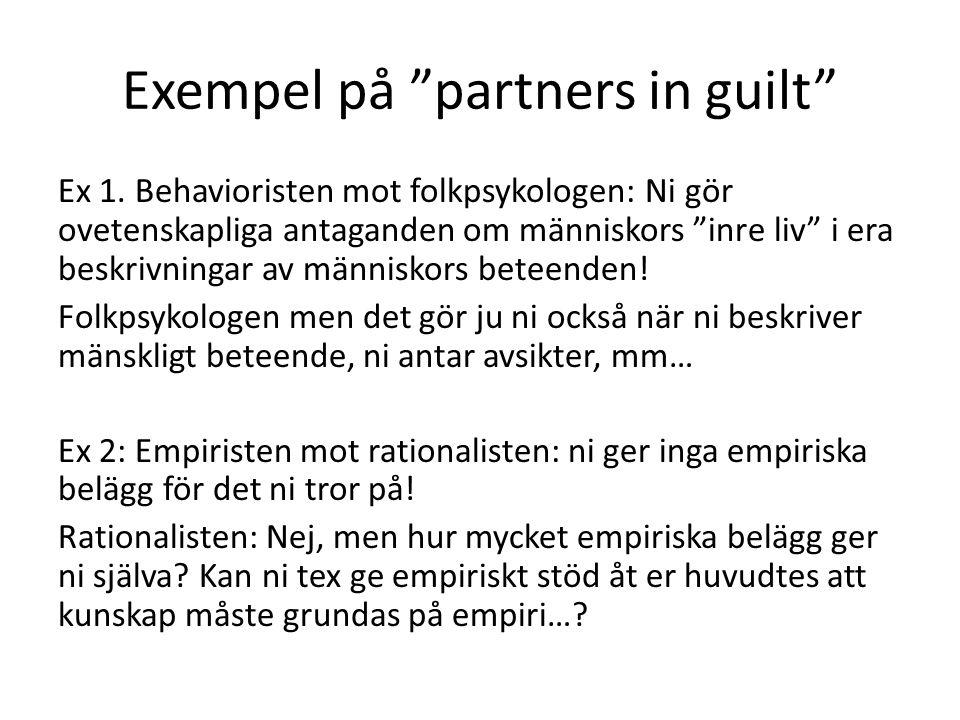 """Exempel på """"partners in guilt"""" Ex 1. Behavioristen mot folkpsykologen: Ni gör ovetenskapliga antaganden om människors """"inre liv"""" i era beskrivningar a"""