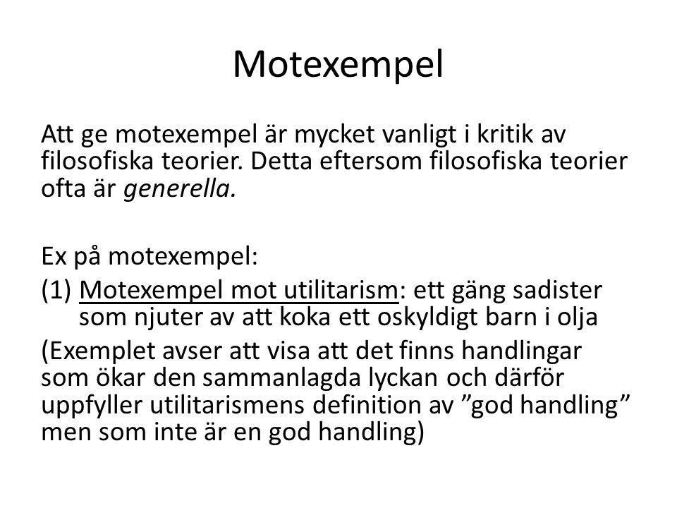 Motexempel Att ge motexempel är mycket vanligt i kritik av filosofiska teorier. Detta eftersom filosofiska teorier ofta är generella. Ex på motexempel