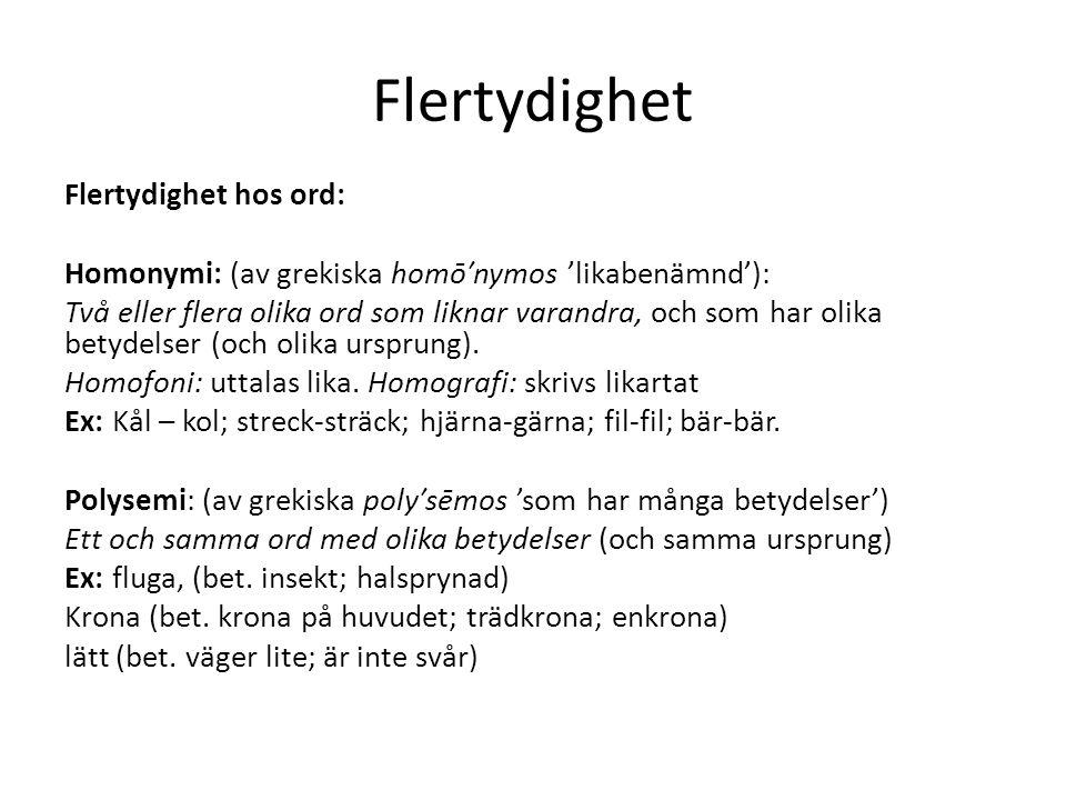 Flertydighet Flertydighet hos ord: Homonymi: (av grekiska homōʹnymos 'likabenämnd'): Två eller flera olika ord som liknar varandra, och som har olika