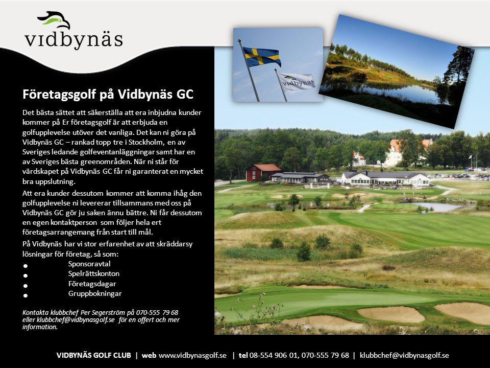 Företagsgolf på Vidbynäs GC Det bästa sättet att säkerställa att era inbjudna kunder kommer på Er företagsgolf är att erbjuda en golfupplevelse utöver