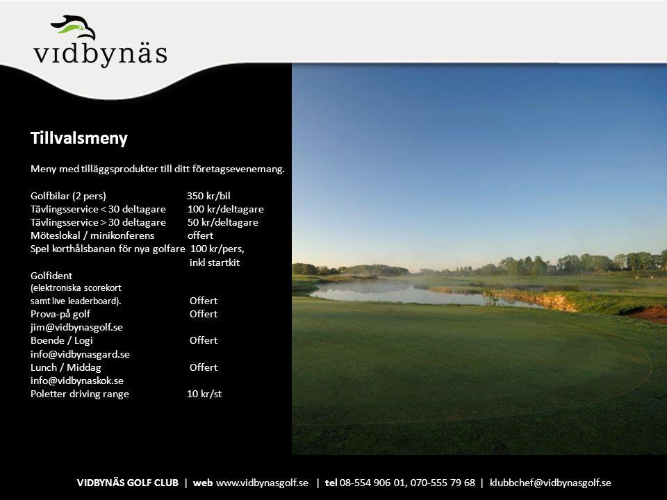 Tillvalsmeny Meny med tilläggsprodukter till ditt företagsevenemang. Golfbilar (2 pers) 350 kr/bil Tävlingsservice < 30 deltagare 100 kr/deltagare Täv