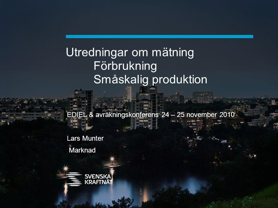 Utredningar om mätning Förbrukning Småskalig produktion EDIEL & avräkningskonferens 24 – 25 november 2010 Lars Munter Marknad