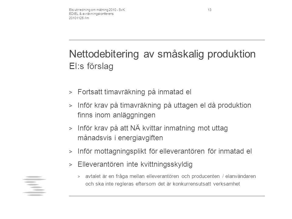EIs utrredning om mätning 2010 - SvK EDIEL & avräkningskonferens 20101125 /lm 14 Nettodebitering av småskalig produktion EI:s förslag forts.