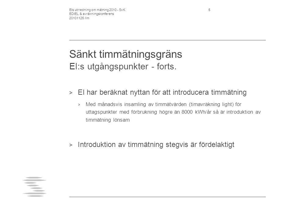 EIs utrredning om mätning 2010 - SvK EDIEL & avräkningskonferens 20101125 /lm 5 Sänkt timmätningsgräns EI:s utgångspunkter - forts.