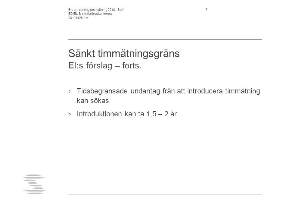 EIs utrredning om mätning 2010 - SvK EDIEL & avräkningskonferens 20101125 /lm 8 Sänkt timmätningsgräns SvK kommentarer på EI:s förslag > Timavräkning för förbrukning på 8000 kWh/år och däröver är väl avvägt för att omfatta elvärmelast.