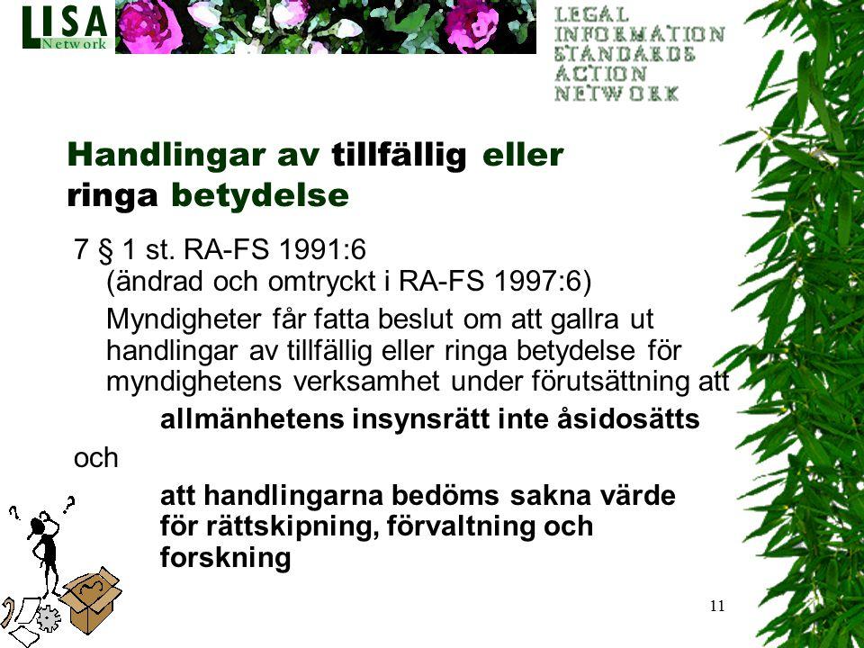 11 Handlingar av tillfällig eller ringa betydelse 7 § 1 st. RA-FS 1991:6 (ändrad och omtryckt i RA-FS 1997:6) Myndigheter får fatta beslut om att gall