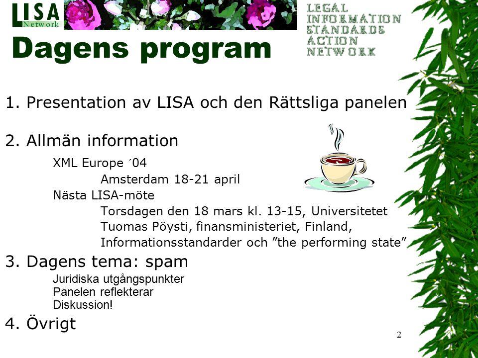 2 Dagens program 1. Presentation av LISA och den Rättsliga panelen 2. Allmän information XML Europe ´04 Amsterdam 18-21 april Nästa LISA-möte Torsdage