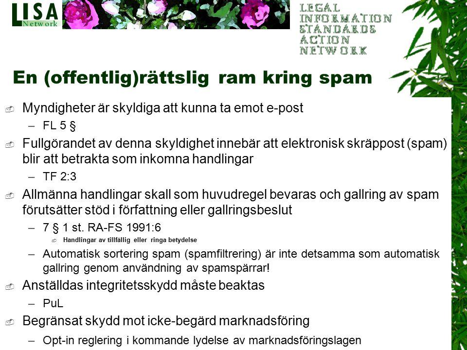 3  Myndigheter är skyldiga att kunna ta emot e-post –FL 5 §  Fullgörandet av denna skyldighet innebär att elektronisk skräppost (spam) blir att betr