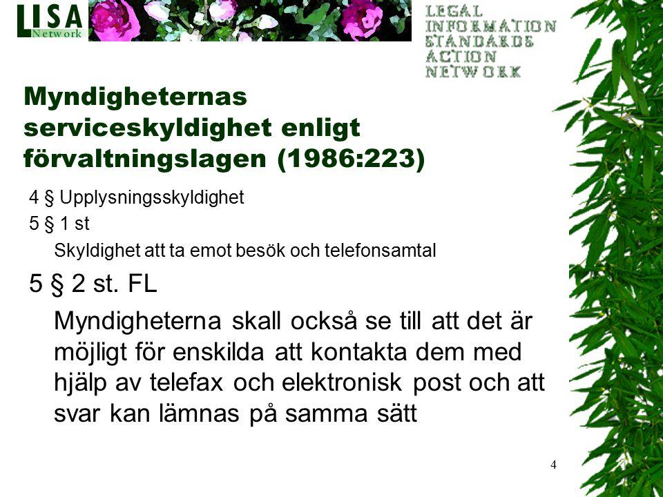 4 Myndigheternas serviceskyldighet enligt förvaltningslagen (1986:223) 4 § Upplysningsskyldighet 5 § 1 st Skyldighet att ta emot besök och telefonsamt