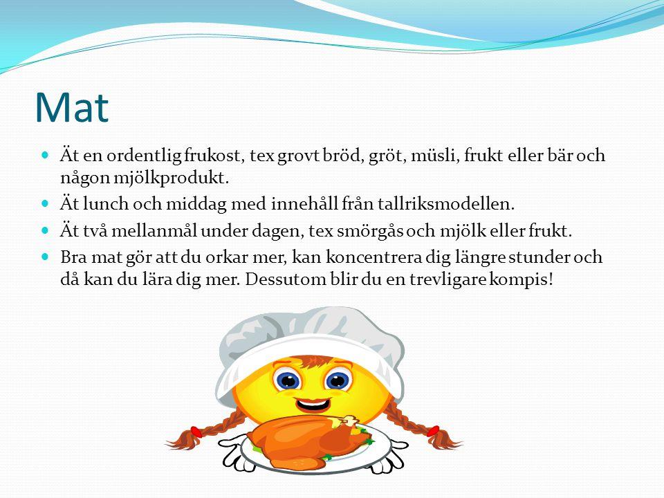 Mat Ät en ordentlig frukost, tex grovt bröd, gröt, müsli, frukt eller bär och någon mjölkprodukt. Ät lunch och middag med innehåll från tallriksmodell