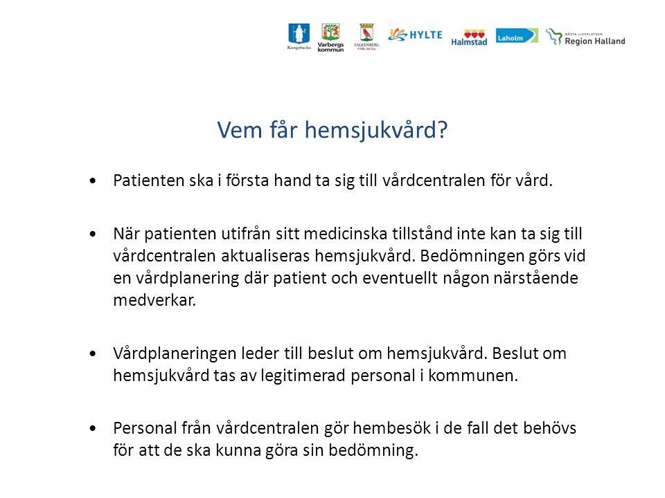 Vem får hemsjukvård? Patienten ska i första hand ta sig till vårdcentralen för vård. När patienten utifrån sitt medicinska tillstånd inte kan ta sig t