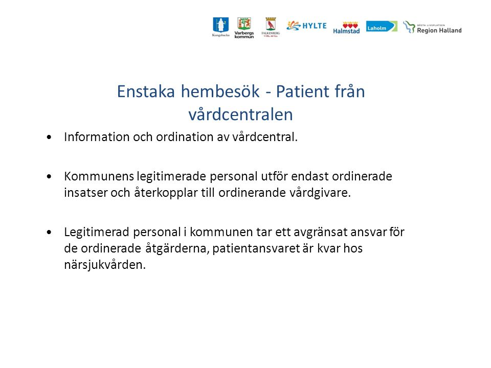 Enstaka hembesök - Patient från vårdcentralen Information och ordination av vårdcentral. Kommunens legitimerade personal utför endast ordinerade insat
