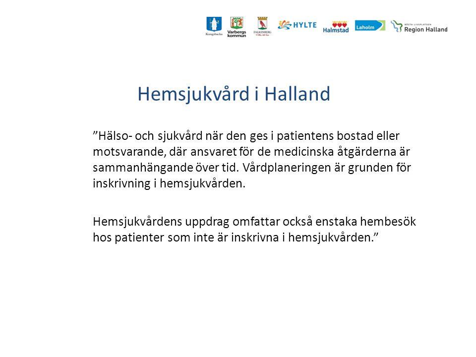 """Hemsjukvård i Halland """"Hälso- och sjukvård när den ges i patientens bostad eller motsvarande, där ansvaret för de medicinska åtgärderna är sammanhänga"""