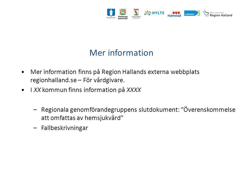 Mer information Mer information finns på Region Hallands externa webbplats regionhalland.se – För vårdgivare. I XX kommun finns information på XXXX –R